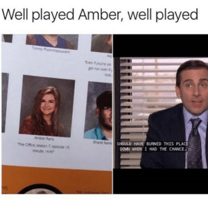 memehumor:  Very Nice: Well played Amber, well played  Ale  Even ifyou're on  get run over fy  SHOULD HAVE BURNED THIS PLACE  DOWN WHEN I HAD THE CHANCE  Amber Rains  Bharat  The Office, season 7, episode 19  minute 1445 memehumor:  Very Nice