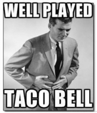 Sorry I haven't been posting for a week! I've been very busy😂: WELL PLAYED  TACO BELL Sorry I haven't been posting for a week! I've been very busy😂