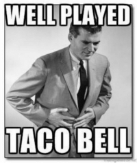 The accuracy.: WELL PLAYED  TACO BELL The accuracy.