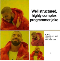 Complex, Thought, and Name: Well structured,  highly complex  programmer joke  A well  thought-out and  fitting  variable name oof