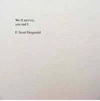 You, Scott, and F Scott Fitzgerald: We'll survive,  you and I.  F. Scott Fitzgerald