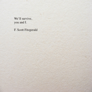 f scott fitzgerald: We'll survive,  you and I  F.Scott Fitzgerald