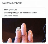 Blackpeopletwitter, Girl, and Nails: well take her back  pluto @noslutz  took my girl to get her nails done today  Show this thread lmaoo