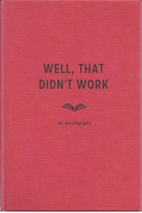 Well That Didnt Work: WELL, THAT  DIDN'T WORK  in Autobiography