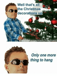 <p>Myself.. Oh wait was that to straightforward?</p>: Well that s all  the Christmas  decorations up  @maizememesreadv2hagarvest  Only one more  thing to hang <p>Myself.. Oh wait was that to straightforward?</p>