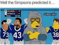 Sports, Simpson, and The Simpson: Well the Simpsons predicted it.  ATLANTA  23  PATRIOTS  31  @Sports Jokes  00:00  FINAL  73 43  38 Simpsons are never wrong lol 😂 haha DoubleTap if Krazy Tag friends for a laugh Follow us @sportsjokes