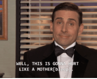 the office quotes: WELL, THIS IS GONNA HURT  LIKE A MOTHER[bleep]