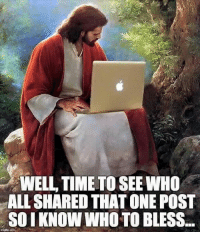 Blessed, Memes, and Shopping: WELL TIME TO SEE WHO  ALL SHARED THAT ONE POST  SOI KNOWWHO TO BLESS.. Check out our secular apparel shop! http://wflatheism.spreadshirt.com/