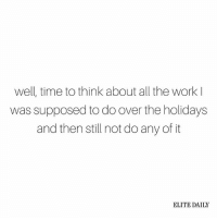 Memes, Well Timed, and Elitism: well, time to think about all the work  was supposed to do over the holidays  and then still not do any of it  ELITE DAILY It's the thought that counts, right? (📝: @theresamassony)