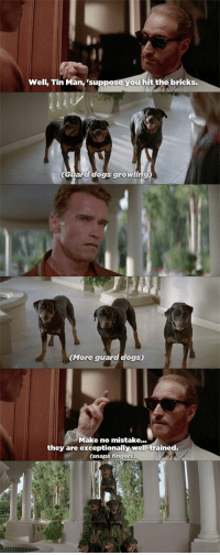 epicjohndoe:  Last Action Hero Is An Amazing, Under-Rated Arnold Movie: Well, Tin Man, 'suppose you hit the bricks.  Guara dogs growling  (More guard dogs)  Make no mistake...  they are exceptionally well-trained.  (snaps fingers) epicjohndoe:  Last Action Hero Is An Amazing, Under-Rated Arnold Movie