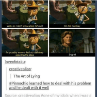 Definitely, Memes, and How To: Well, uh, don't know where he's not  On the contrary  I'm possibly more or less not definitely  Stop It!  rejecting the Idea  loveofotaku  creative alias:  The Art of Lying  #Pinnochio learned how to deal with his problem  and he dealt with it well  Source: creativealias #one of my idols when i was a