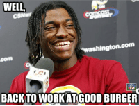 Welcome to good burger, home of the good burger, may I take your order?  Credit: Sports News and Trades: WELL  Washington.com  BACK TO WORKATGOODBURGER Welcome to good burger, home of the good burger, may I take your order?  Credit: Sports News and Trades