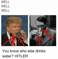 Destiny, Friends, and Funny: WELL  WELL  WELL  You know who else drinks  water? HITLER SWIPE LEFT!!! Follow 🙉 @monkeynapkin 👀 💥Tag Your Friends💥 🌟YouTube: Monkey Napkin🌟 🔥Subscribe🔥 👍 cod relatable codmemes callofduty callofdutymeme callofdutymemes funnymeme love overwatch Hoodhumor tagsomeone trump destiny gaming gamingmemes comedy battlefield dailymemes gta gtav gta5 gtavonline bo2 bo3 monkeynapkin funnymemes funny hoodmemes dankmeme csgomemes