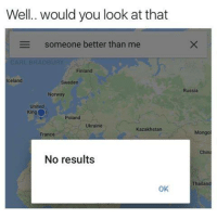 Memes, China, and France: Well. would you look at that  someone better than me  Finland  celand  Sweden  Russia  Norway  United  Poland  Ukraine  Kazakhstan  France  Mongo  AE  China  No results  Thailand  OK 😂😂😂