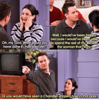 Crazy, Friends, and Memes: Well, would've been happy  because I would've been able  have done iftihad said yes?  the woman that  laver  DAIOYFRIENDSCAPS  15x15  Or you would have seen a Chandler-shaped hole in that door Happy 16th wedding anniversary to these cuties 💗 (Wow I got 400 followers in a DAY??!! Thanks so much that's crazy!! ❤) • friends friendstv friendsshow friendsseries friendstvshow friendstvseries