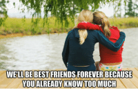 <p>Best Friends Forever.</p>: WELLBE BEST FRIENDS FOREVER BECAUSE  YOUALREADY KNOW TO0 MUCH <p>Best Friends Forever.</p>