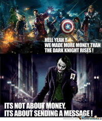 Which side are you on?: WEMADE MORE MONEY THAN  THE DARKKNIGHTRISES  ITS NOT ABOUT MONEY  ITS ABOUTSENDINGA MESSAGE!  meme center-com Which side are you on?