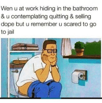 Memes, 🤖, and Contemplating: Wen u at work hiding in the bathroom  & u contemplating quitting & selling  dope but u remember u scared to go  to jail Spongecave Manbob