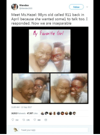 "<p>That&rsquo;s just precious via /r/wholesomememes <a href=""http://ift.tt/2wmQlMZ"">http://ift.tt/2wmQlMZ</a></p>: Wendex  @Wendex1920  Follow  Meet Ms.Hazel: 98yrs old called 911 back in  April because she wanted somel to talk too. I  reaponded. Now we are inseparable  y Favorite Girl  11:05 AM 13 Sep 2017  16,913 Retweets  47,937 Likes  ら01  Tweet your reply <p>That&rsquo;s just precious via /r/wholesomememes <a href=""http://ift.tt/2wmQlMZ"">http://ift.tt/2wmQlMZ</a></p>"