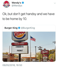 "Burger King, McDonalds, and Memes: Wendy's  aWendys  OK, but don't get handsy and we have  to be home by 10  Burger King @BurgerKing  DRIVE THRUU  @WENDYS  PROM?  EnDyS  QUALITY  CHICKEN  SALAD&CHICKEN  XIT ITER  09/05/2018, 16:50 <p>Wendy's and Burger King teaming up against McDonalds via /r/memes <a href=""https://ift.tt/2I6kZw0"">https://ift.tt/2I6kZw0</a></p>"