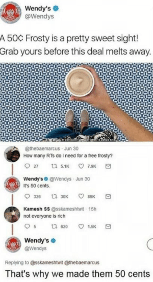 𝘧𝘰𝘭𝘭𝘰𝘸 𝘮𝘺 𝘱𝘪𝘯𝘵𝘦𝘳𝘦𝘴𝘵! → 𝘤𝘩𝘦𝘳𝘳𝘺𝘩𝘢𝘪𝘳𝘦𝘥: Wendy's  CARA@Wendys  A 50C Frosty is a pretty sweet sight!  Grab yours before this deal melts away.  @thebaemarcus Jun 30  How many RTs do I need for a free frosty?  27  7.9K  ta 5.1K  Wendy's @Wendys Jun 30  It's 50 cents  326  t 30K  89K  Kamesh SS@sskameshtwit 15h  not everyone is rich  5  620  1.5K  Wendy's  @Wendys  Replying to @sskameshtwit @thebaemarcus  That's why we made them 50 cents 𝘧𝘰𝘭𝘭𝘰𝘸 𝘮𝘺 𝘱𝘪𝘯𝘵𝘦𝘳𝘦𝘴𝘵! → 𝘤𝘩𝘦𝘳𝘳𝘺𝘩𝘢𝘪𝘳𝘦𝘥