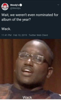 Reddit, Twitter, and Wendys: Wendy's e  Wendys  Wait, we weren't even nominated for  album of the year?  Wack.  11:41 PM Feb 10, 2019 Twitter Web Client  Wack