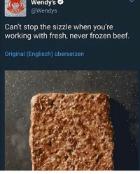 Beef, Fresh, and Frozen: Wendy's  @Wendys  Can't stop the sizzle when you're  working with fresh, never frozen beef.  Original (Englisch) übersetzen Oofed her shits