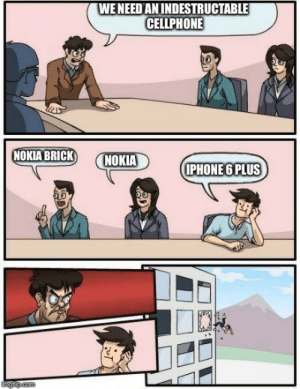 Iphone, Meme, and Iphone 6: WENEED ANINDESTRUCTABLE  CELLPHONE  NOKIA BRICK) CNOKIA  IPHONE 6 PLUS Boardroom Meeting Suggestion Meme - Imgflip