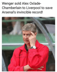 Genius 😂👉: Wenger sold Alex Oxlade-  Chamberlain to Liverpool to save  Arsenal's invincible record! Genius 😂👉