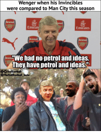 """Shots fired from Arsene Wenger https://t.co/yWjS2v9YWT: Wenger when his Invincibles  were compared to Man City this season  Arsenal  enal  Emirat  Emirates  Arsenal  Arsenal  We had no petrol and ideas.  They have petrol and ideas""""  TrollFootball  TheTrollFootball_Insta Shots fired from Arsene Wenger https://t.co/yWjS2v9YWT"""