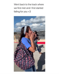 Heart, Girl Memes, and Back: Went back to the track where  we first met and i first started  falling for you <3 my heart...