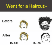 Haircut, Memes, and Haircuts: Went for a Haircut  Before  After  Rs. 500  Rs. 50