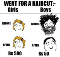 Girls, Haircut, and Memes: WENT FOR A HAIRCUT:-  Girls  Boys  BEFORE  BEFORE  AFTER  AFTER  UJ  Rs 500  Rs 50 belikebro