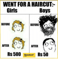 Girls, Haircut, and Memes: WENT FOR A HAIRCUT:-  Girls  Boys  BEFORE  BEFORE  AFTER  AFTER  RS 500  Bewakoof  Rs 50 True Story