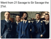 Went from 21 Savage to Sir Savage the  21st.