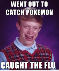 Pokemon Go Ended Badly: WENT OUT TO  CATCH POKEMON  CAUGHT THE FLU  made on Pokemon Go Ended Badly