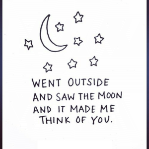 https://iglovequotes.net/: WENT OUTSIDE  AND SAW THE MOON  AND IT MADE ME  THINK OF YOu https://iglovequotes.net/