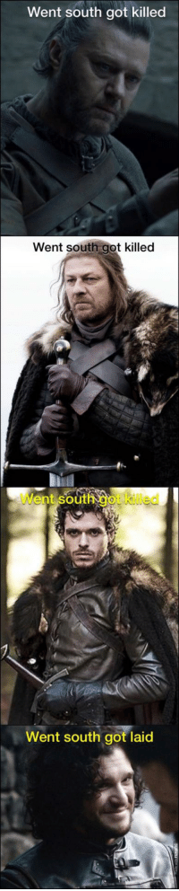 Game of Thrones, Tumblr, and Blog: Went south got killed  Went south got killed  Went south got iled  Went south got laid game-of-thrones-fans:  He's not a Stark alright