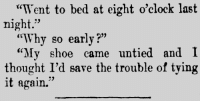 "Tumblr, Arkansas, and Blog: ""Went to bed at eight o'clock last  night.""  ""Why so earlv?""""  ""My shoe came untied and I  95  thought I'd save the trouble of tying  it again. yesterdaysprint:  Washington Telegraph, Arkansas, November 10, 1911"