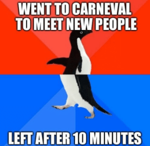 I forgot that I hate people: WENT  TO MEET NEW PEOPLE  TO CARNEVAL  LEFT AFTER 10 MINUTES I forgot that I hate people