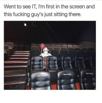 Fucking, Wtf, and Girl: Went to see IT, I'm first in the screen and  this fucking guy's just sitting there.  stor Seating I mean. Wtf. 🎈 Tag someone who's wants to go 🤡