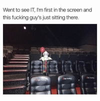 Fucking, Memes, and Star: Went to see IT, I'm first in the screen and  this fucking guy's just sitting there.  Star Seating 😑😱