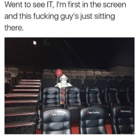 Fucking, Star, and British: Went to see IT, I'm first in the screer  and this fucking guy's just sitting  there  Star Seating It's a no from me @madeinpoortaste 😩