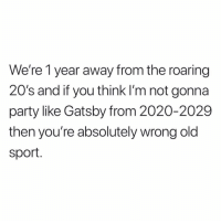 Lit, Party, and Old: We're 1 year away from the roaring  20's and if you think I'm not gonna  party like Gatsby from 2020-2029  then you're absolutely wrong old  sport Gonna be lit Old Sport...😂💯 https://t.co/IgS4JbFSJD