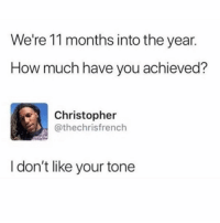 Audacity, Girl Memes, and How: We're 11 months into the year.  How much have you achieved?  Christopher  @thechrisfrench  I don't like your tone The AUDACITY
