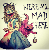 Crazy Creepy And Ctfu WERE AL MAD HERE Areyoumad Wereallmadhere Mad Madness