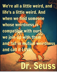 Were All A Little Weird And Lifes A Little Weird And When We Find