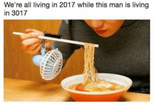 Noodletastic: We're all living in 2017 while this man is living  in 3017 Noodletastic