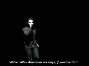 If You Like: We're called American sex boys, if you like that.