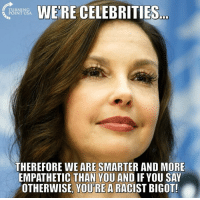 Memes, Racist, and Celebrities: WE'RE CELEBRITIES  URNING  POINT USA  THEREFORE WE ARE SMARTER AND MORE  EMPATHETIC THAN YOU AND IF YOU SAY  OTHERWISE, YOU'RE A RACIST BIGOT! Sounds About Right... 🤦‍♀️🤦‍♀️🤦‍♀️